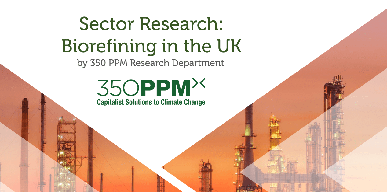 350 PPM SECTOR RESEARCH – BIO-REFINING IN THE UK